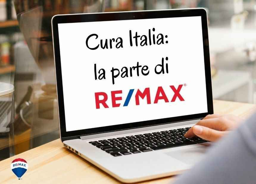 """<p>In un momento di epocale crisi mondiale riteniamo sia fondamentale, oggi pi&ugrave; che mai, continuare ad esprimere vicinanza alle persone: <em>dipendenti</em>, <em>collaboratori</em>, <em>partner commerciali</em> e <em>clienti</em>. <strong>RE/MAX Italia ha attivato le dovute misure di sicurezza e progettato diverse iniziative tecnologiche per assicurare la continuit&agrave; del lavoro di tutto lo&nbsp;Staff e per garantire il supporto a&nbsp;tutta la&nbsp;rete, composta da pi&ugrave; di 4.000 Affiliati.&nbsp;</strong></p>  <p><a href=""""https://www.remax.it/pagine/cura-italia-la-parte-di-re-max"""" target=""""_blank""""><strong>Scopri tutte le iniziative RE/MAX Italia!</strong></a></p>"""